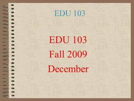 EDU 103 Fall 2009 December. EDU 103 Chapter # 8 Governance & Finance: Regulating and Funding Schools.