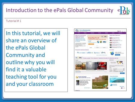 Introduction to the ePals Global Community In this tutorial, we will share an overview of the ePals Global Community and outline why you will find it a.