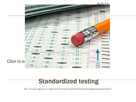 Click to edit Master subtitle style 6/2/11 Standardized testing