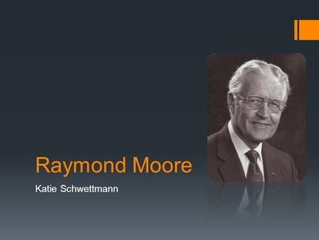 Raymond Moore Katie Schwettmann. Little bit about me..  I have a wife Dorothy and three children, Dennis, Kathie, and Mari whom are all happily married.