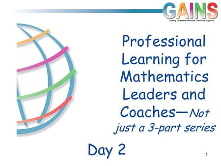 Day 2 Professional Learning for Mathematics Leaders and Coaches— Not just a 3-part series 1.