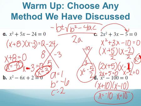Warm Up: Choose Any Method We Have Discussed. Review!!! What is the quadratic formula? What form must the quadratic be in to use the formula? Must equal.