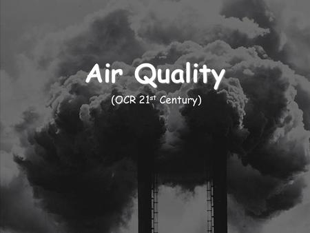 25/01/2016 Air Quality (OCR 21 st Century). 25/01/2016 The Earth's Atmosphere Carbon dioxide, water vapourOxygenNitrogenNoble gases Present day atmosphere.