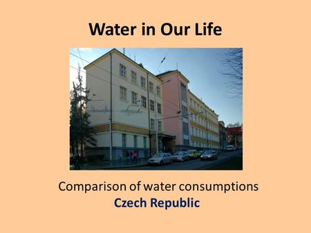 Water in Our Life Comparison of water consumptions Czech Republic.