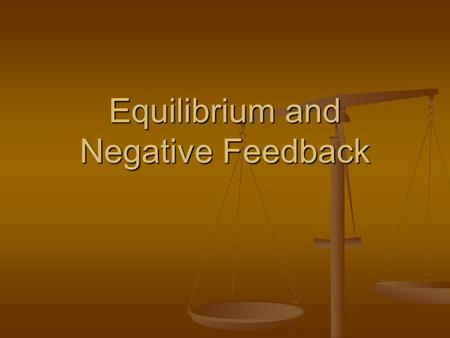 Equilibrium and Negative Feedback. Equilibrium If something is in equilibrium it is balanced If something is in equilibrium it is balanced.