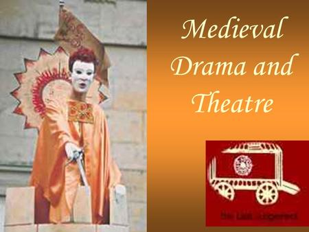 Medieval Drama and Theatre. Rite and Theatre Rite Repetitive (to make past events or myths present) Collective experience (everyone's active participation)