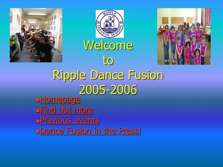 Welcome to Ripple Dance Fusion 2005-2006 Homepage Homepage Homepage Find out more Find out more Find out more Find out more Previous events Previous events.