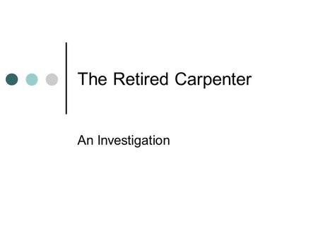 The Retired Carpenter An Investigation The Retired Carpenter A retired carpenter decides to set up a small business for himself. Working from his garage,