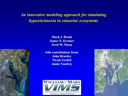 An innovative modeling approach for simulating hypoxia/anoxia in estuarine ecosystems Mark J. Brush James N. Kremer Scott W. Nixon with contributions from: