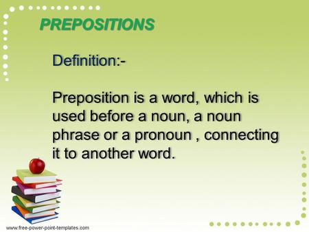 Definition:- Preposition is a word, which is used before a noun, a noun phrase or a pronoun, connecting it to another word. Definition:- Preposition is.