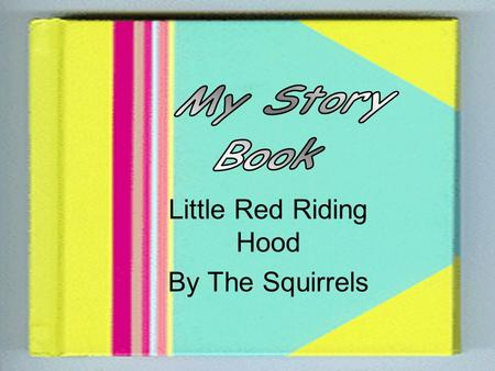 "Little Red Riding Hood By The Squirrels One day Little Red Riding Hood's mum told her to go to Granny's house. ""Do not stray from the path or talk to."