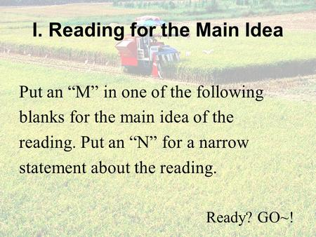 "I. Reading for the Main Idea Put an ""M"" in one of the following blanks for the main idea of the reading. Put an ""N"" for a narrow statement about the reading."