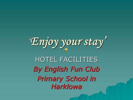 ' Enjoy your stay' HOTEL FACILITIES By English Fun Club Primary School in Harklowa.