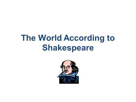 The World According to Shakespeare Ss. Goals Students will learn about several visual tools that can be used to present an overview of knowledge learned.