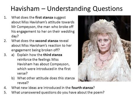 Havisham – Understanding Questions 1.What does the first stanza suggest about Miss Havisham's attitude towards Mr Compeyson, the man who broke off his.