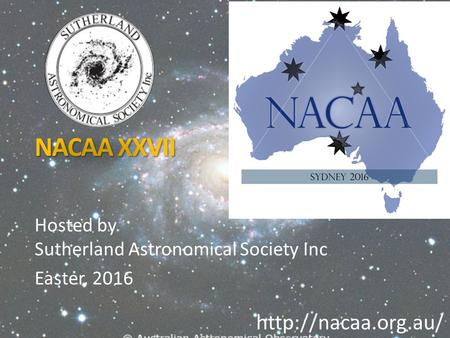 NACAA XXVII Hosted by Sutherland Astronomical Society Inc Easter, 2016