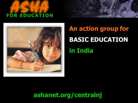 Ashanet.org/centralnj An action group for BASIC EDUCATION in India.