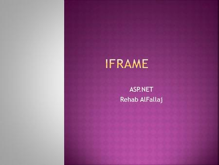 ASP.NET Rehab AlFallaj. Manualy type the following code for iframe tag in the aspx source code.