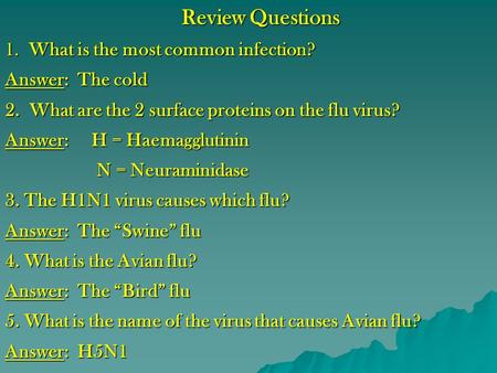 Review Questions 1. What is the most common infection? Answer: The cold 2. What are the 2 surface proteins on the flu virus? Answer: H = Haemagglutinin.