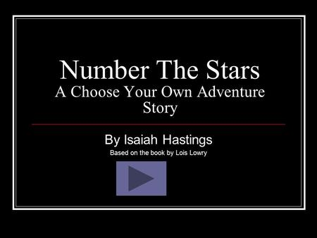 Number The Stars A Choose Your Own Adventure Story By Isaiah Hastings Based on the book by Lois Lowry.