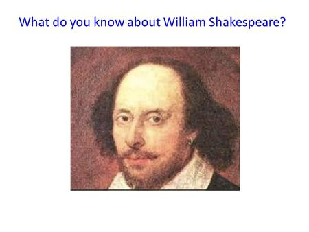 What do you know about William Shakespeare?. Shakespeare was born in Stratford-upon-Avon, England, in April 1564 and died on 23rd April 1616. We know.