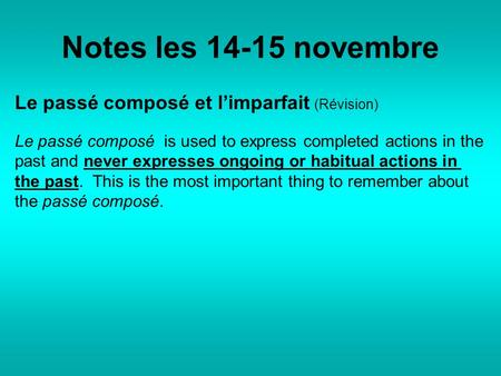 Notes les 14-15 novembre Le passé composé et l'imparfait (Révision) Le passé composé is used to express completed actions in the past and never expresses.