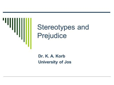 Stereotypes and Prejudice Dr. K. A. Korb University of Jos.