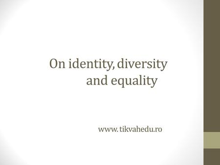 On identity, diversity and equality www. tikvahedu.ro.