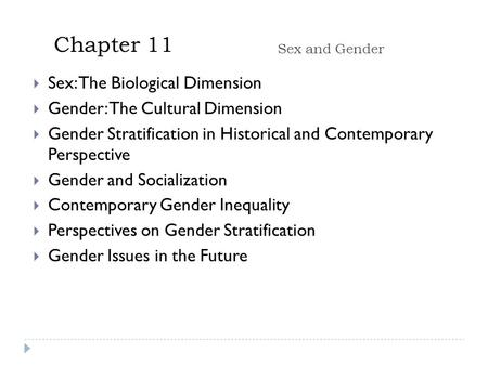 Chapter 11 Sex and Gender  Sex: The Biological Dimension  Gender: The Cultural Dimension  Gender Stratification in Historical and Contemporary Perspective.