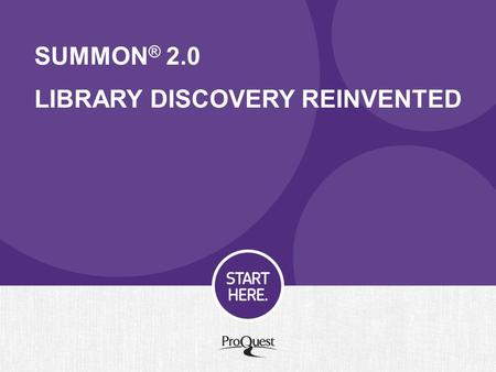 SUMMON ® 2.0 LIBRARY DISCOVERY REINVENTED. Why is Summon the right discovery choice? Summon meets users expectations Summon is comprehensive Summon delivers.