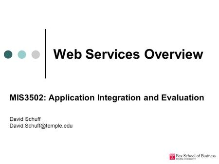 Web Services Overview MIS3502: Application Integration and Evaluation David Schuff