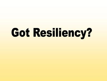 Ability to bounce back from difficulties! Rebounding, springing back and recovering quickly! Resilience is common, ordinary and normal!