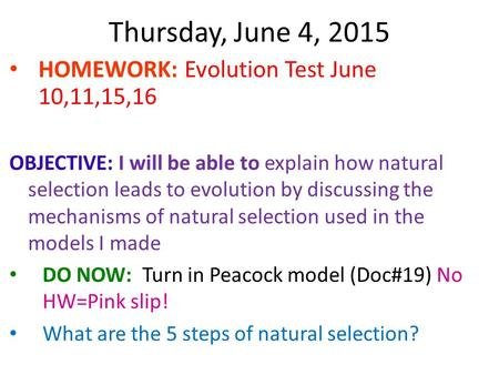 Thursday, June 4, 2015 HOMEWORK: Evolution Test June 10,11,15,16 OBJECTIVE: I will be able to explain how natural selection leads to evolution by discussing.