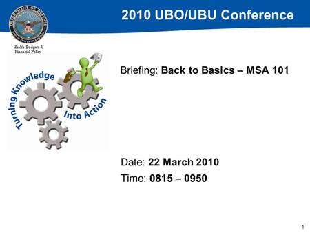 2010 UBO/UBU Conference Health Budgets & Financial Policy 1 Briefing: Back to Basics – MSA 101 Date: 22 March 2010 Time: 0815 – 0950.