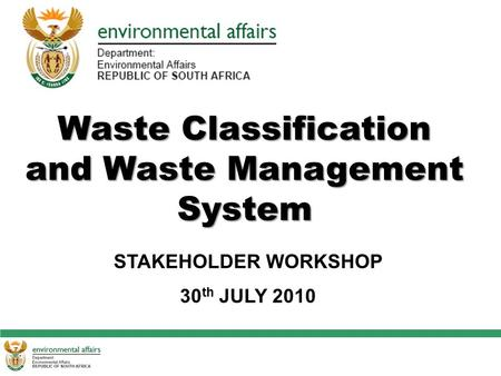 Waste Classification and Waste Management System STAKEHOLDER WORKSHOP 30 th JULY 2010.
