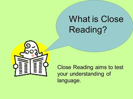 What is Close Reading? Close Reading aims to test your understanding of language.