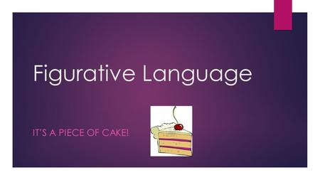 Figurative Language IT'S A PIECE OF CAKE!. Hyperbole  What is it?  Hyperbole is when the writer or speaker exaggerates  What is it used for?  Hyperboles.