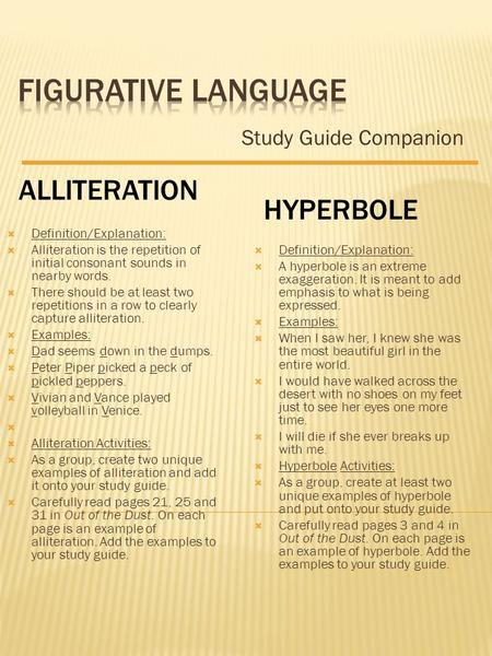 Study Guide Companion ALLITERATION  Definition/Explanation:  Alliteration is the repetition of initial consonant sounds in nearby words.  There should.