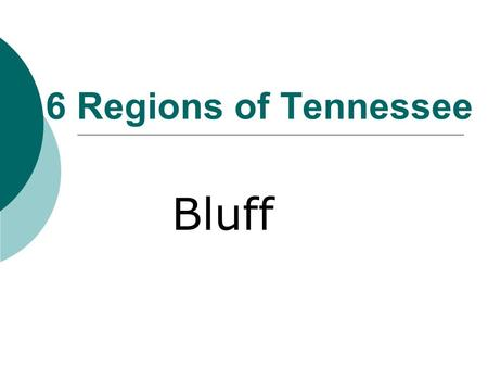 6 Regions of Tennessee Bluff. Cumberland Plateau  1. Few people live in this region of Tennessee because it has steep slopes or cliffs and the soil is.