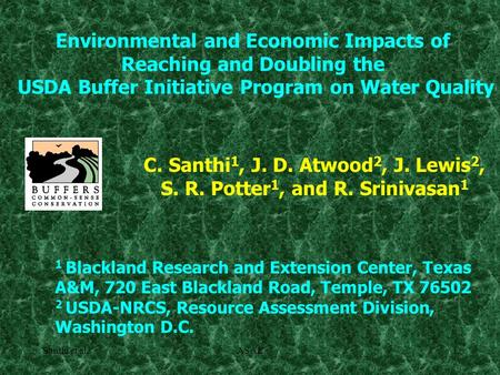 Santhi et al.ASAE1 Environmental and Economic Impacts of Reaching and Doubling the USDA Buffer Initiative Program on Water Quality C. Santhi 1, J. D. Atwood.