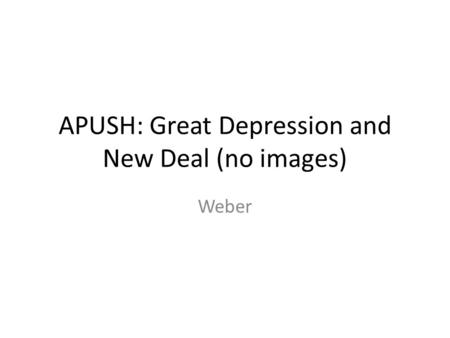 APUSH: Great Depression and New Deal (no images) Weber.