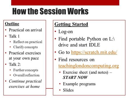 How the Session Works Outline Practical on arrival Talk 1 Reflect on practical Clarify concepts Practical exercises at your own pace Talk 2: Further concepts.