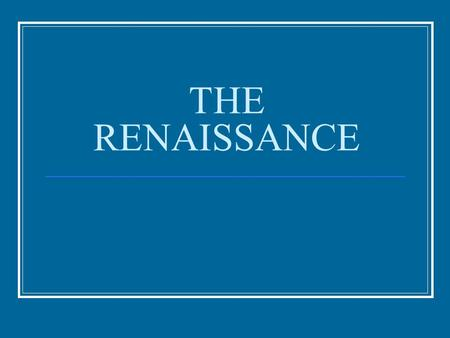 THE RENAISSANCE. RENAISSANCE: Historical period in Europe from about 1300-1600 where a renewed interest in the classical culture of Greece and Rome led.
