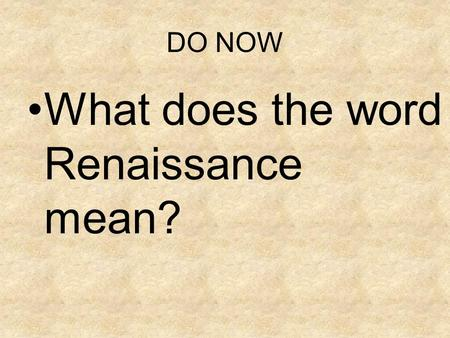 DO NOW What does the word Renaissance mean?. The Renaissance Movement This movement originated in Italy and spanned from the 14 th to the 17 th century.