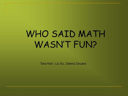 WHO SAID MATH WASN'T FUN? Tara Kerr, Liz So, Deena Douara.