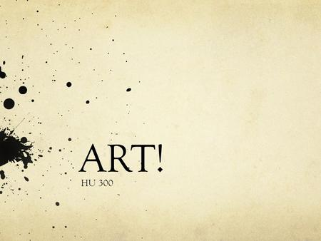 ART! HU 300. Art What is the purpose of art? CUBISM What is it? Who are the key artists?