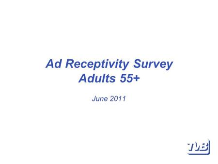 Ad Receptivity Survey Adults 55+ June 2011. Most Noticed Ads % Adults 55+ Q: In which medium are you MOST LIKELY TO NOTICE advertising? Source: BBM Analytics.