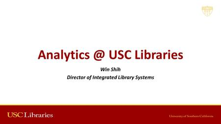 USC Libraries Win Shih Director of Integrated Library Systems 6/29/201512015 ALA Annual.