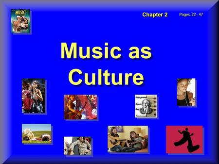 Chapter 2 Pages. 22 - 47 Music as Culture Music as Culture.