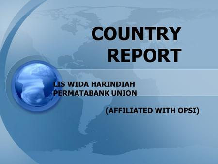 COUNTRY REPORT LIS WIDA HARINDIAH PERMATABANK UNION (AFFILIATED WITH OPSI)